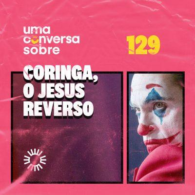 Sobre Coringa, o Jesus Reverso