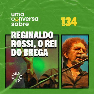 Sobre Reginaldo Rossi, o Rei do Brega