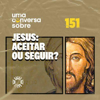 Sobre Jesus: Aceitar ou seguir?