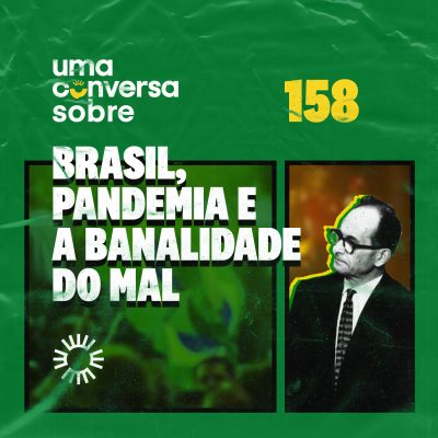 Sobre Brasil, pandemia e a banalidade do mal