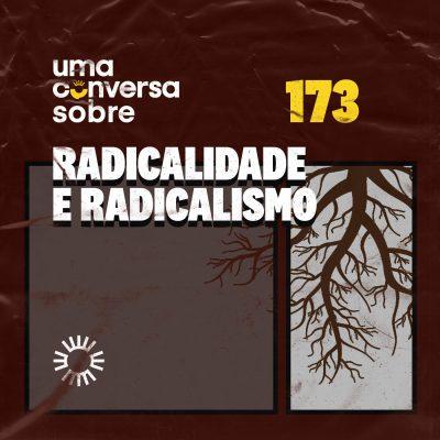 Sobre Radicalidade e Radicalismos