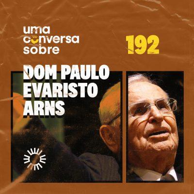 Sobre Dom Paulo Evaristo Arns